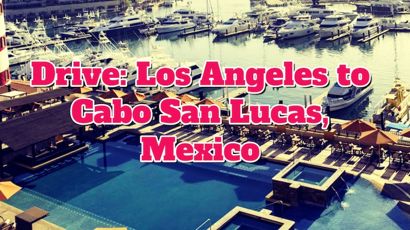 Drive: Los Angeles to       Cabo San Lucas,Mexico
